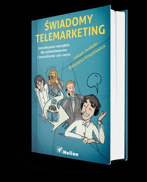 """""""Świadomy telemarketing. Interaktywne narzędzie dla telemarketerów i menedżerów call center"""""""